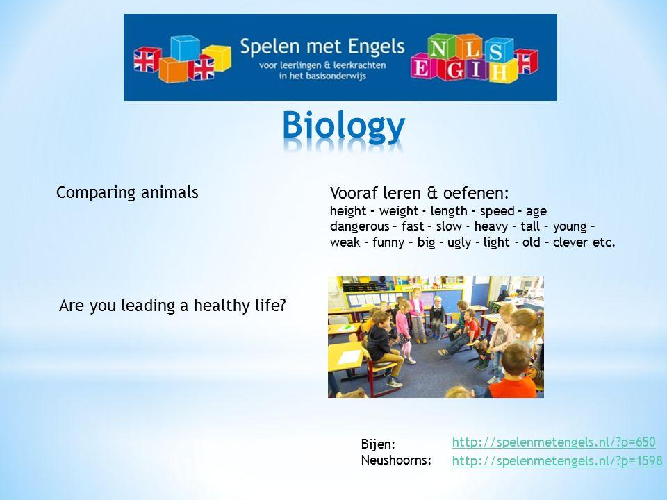 Bijen: Neushoorns: Comparing animals http://spelenmetengels.nl/?p=650 Vooraf leren & oefenen: height – weight - length - speed – age dangerous – fast – slow - heavy – tall – young – weak – funny – big – ugly – light - old – clever etc.