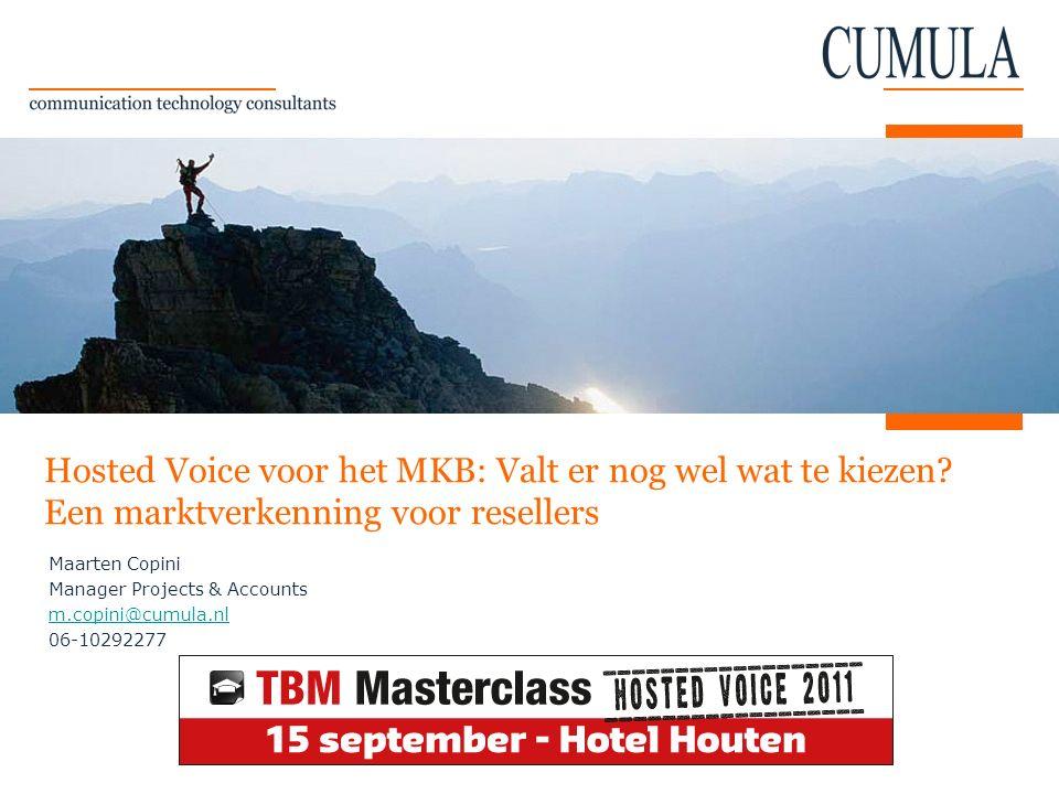 Hosted Voice voor het MKB: Valt er nog wel wat te kiezen? Een marktverkenning voor resellers Maarten Copini Manager Projects & Accounts m.copini@cumul
