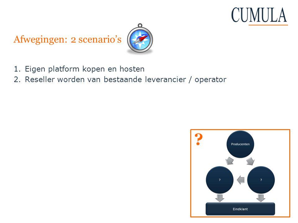 Afwegingen: 2 scenario's 1.Eigen platform kopen en hosten 2.Reseller worden van bestaande leverancier / operator ?
