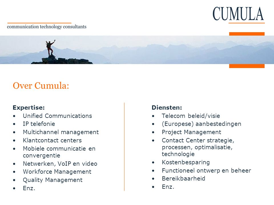 Over Cumula: Expertise: Unified Communications IP telefonie Multichannel management Klantcontact centers Mobiele communicatie en convergentie Netwerke
