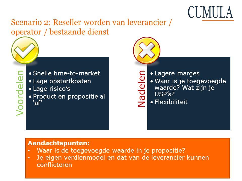 Scenario 2: Reseller worden van leverancier / operator / bestaande dienst Voordelen Snelle time-to-market Lage opstartkosten Lage risico's Product en