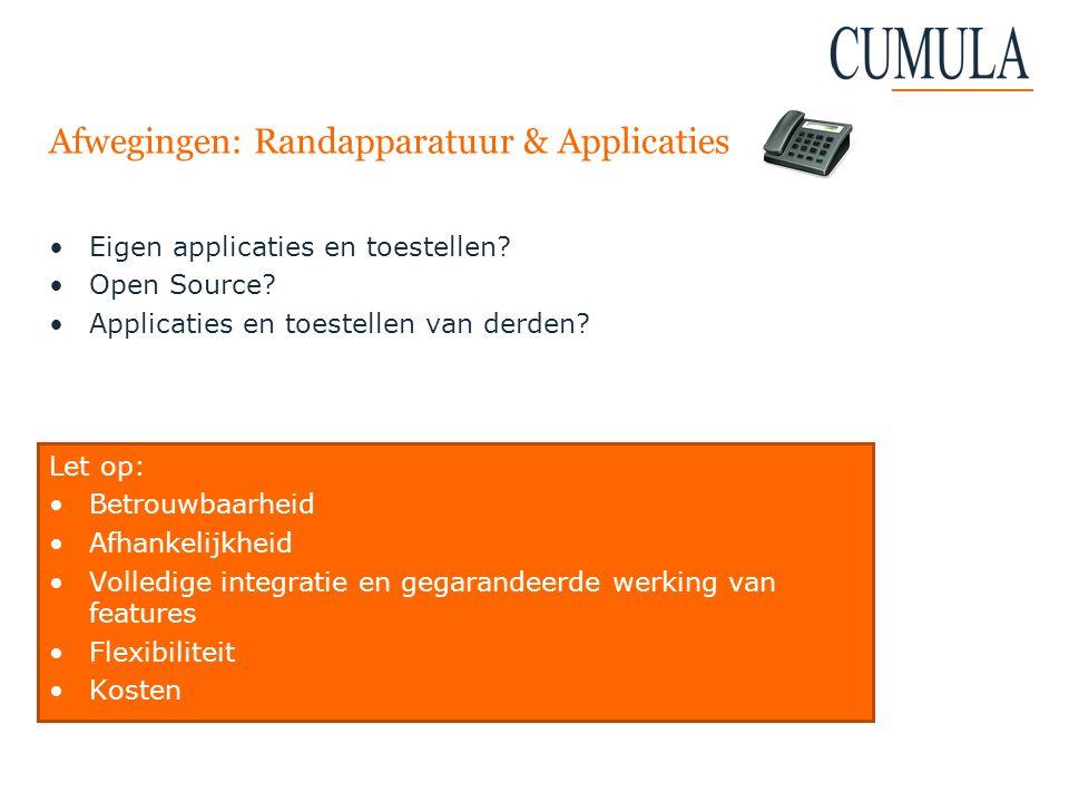 Afwegingen: Randapparatuur & Applicaties Eigen applicaties en toestellen? Open Source? Applicaties en toestellen van derden? Let op: Betrouwbaarheid A
