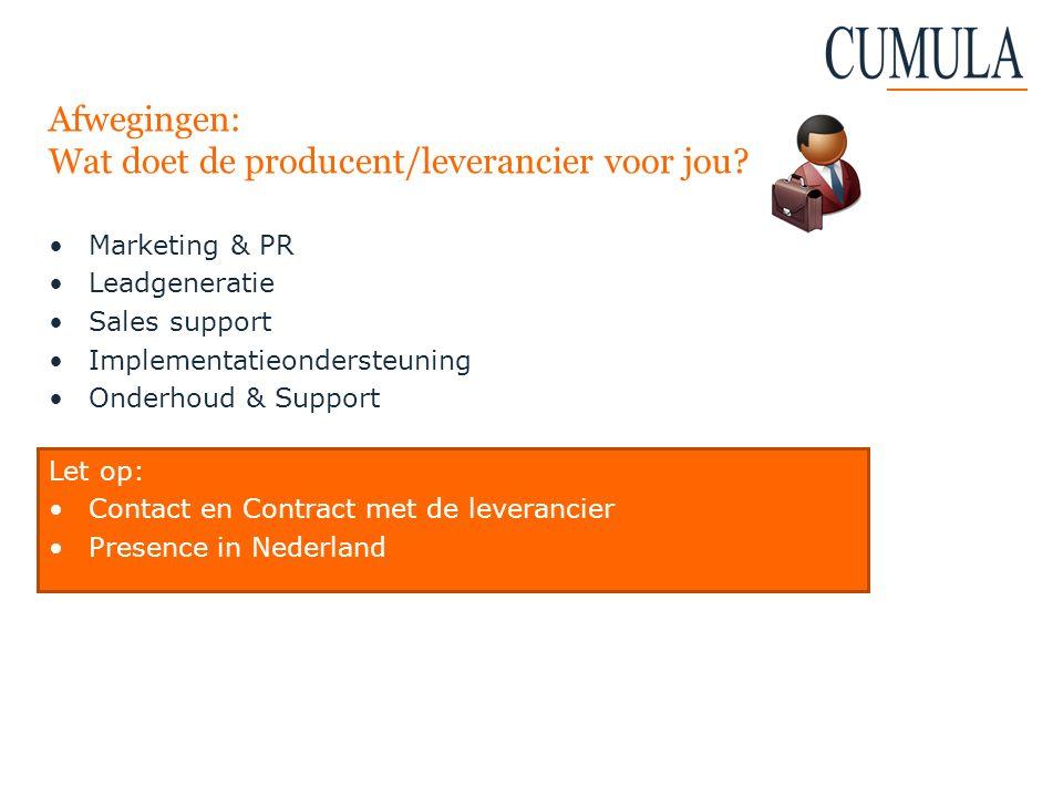 Afwegingen: Wat doet de producent/leverancier voor jou? Marketing & PR Leadgeneratie Sales support Implementatieondersteuning Onderhoud & Support Let
