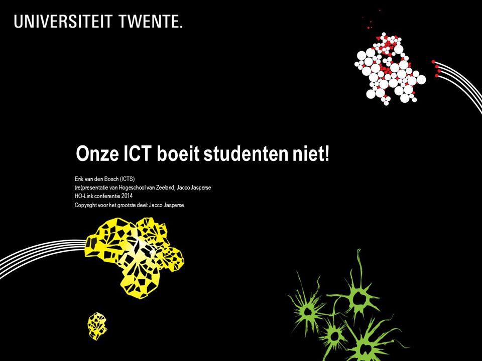 Onze ICT boeit studenten niet! Erik van den Bosch (ICTS) (re)presentatie van Hogeschool van Zeeland, Jacco Jasperse HO-Link conferentie 2014 Copyright