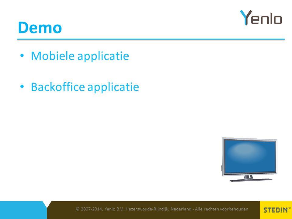 Demo © 2007-2014, Yenlo B.V., Hazerswoude-Rijndijk, Nederland - Alle rechten voorbehouden Mobiele applicatie Backoffice applicatie