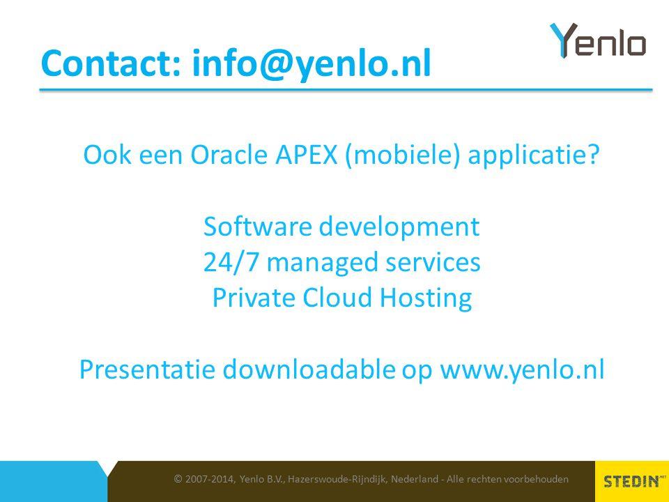 Contact: info@yenlo.nl © 2007-2014, Yenlo B.V., Hazerswoude-Rijndijk, Nederland - Alle rechten voorbehouden Ook een Oracle APEX (mobiele) applicatie.