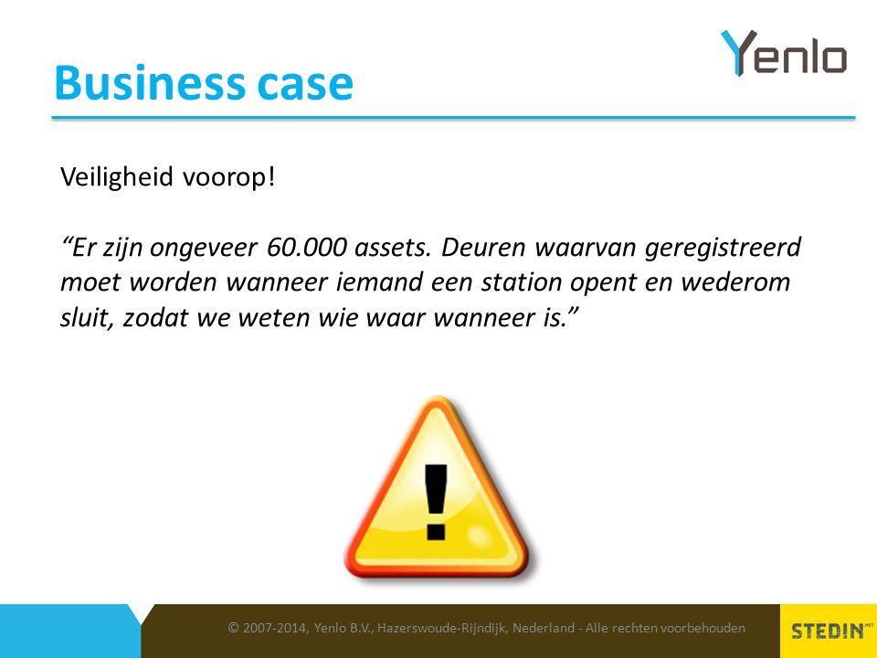 Business case © 2007-2014, Yenlo B.V., Hazerswoude-Rijndijk, Nederland - Alle rechten voorbehouden Veiligheid voorop.