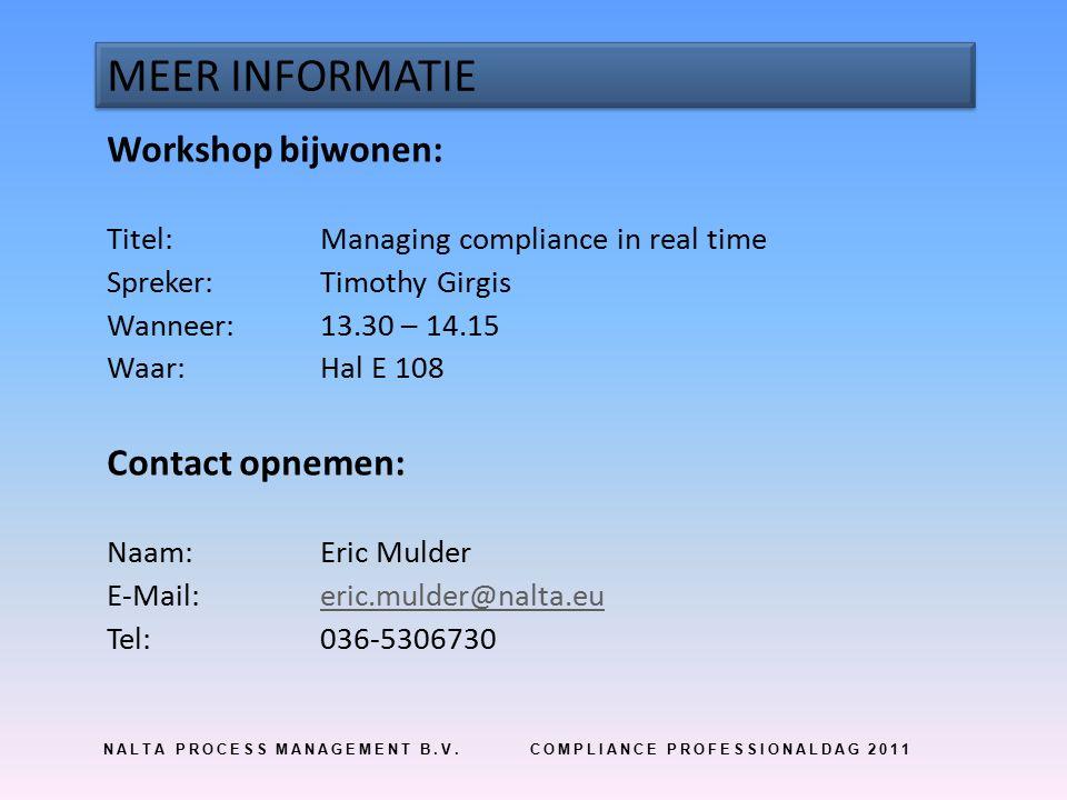 NALTA PROCESS MANAGEMENT B.V.COMPLIANCE PROFESSIONALDAG 2011 MEER INFORMATIE Workshop bijwonen: Titel:Managing compliance in real time Spreker:Timothy Girgis Wanneer:13.30 – 14.15 Waar:Hal E 108 Contact opnemen: Naam:Eric Mulder E-Mail:eric.mulder@nalta.eueric.mulder@nalta.eu Tel:036-5306730