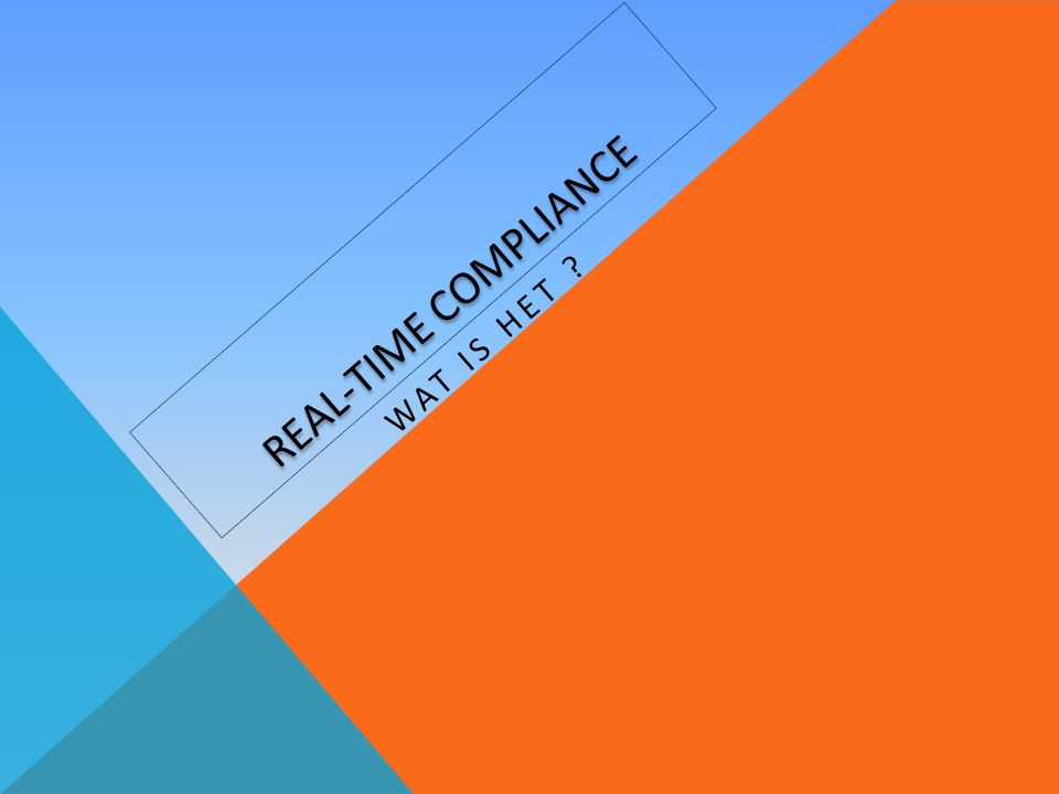 NALTA PROCESS MANAGEMENT B.V.COMPLIANCE PROFESSIONALDAG 2011 WAT IS REAL-TIME COMPLIANCE .