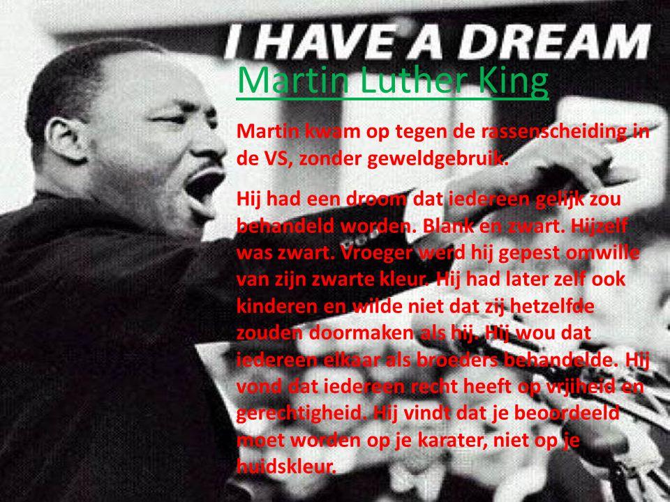 Martin Luther King Martin kwam op tegen de rassenscheiding in de VS, zonder geweldgebruik.