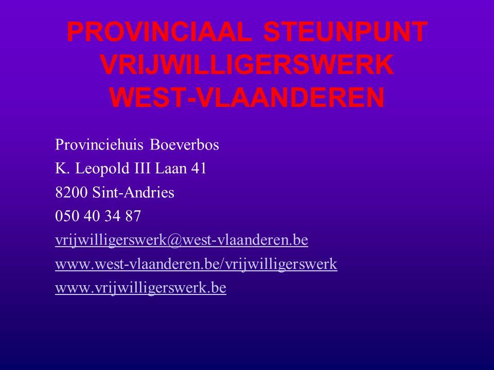 PROVINCIAAL STEUNPUNT VRIJWILLIGERSWERK WEST-VLAANDEREN Provinciehuis Boeverbos K.