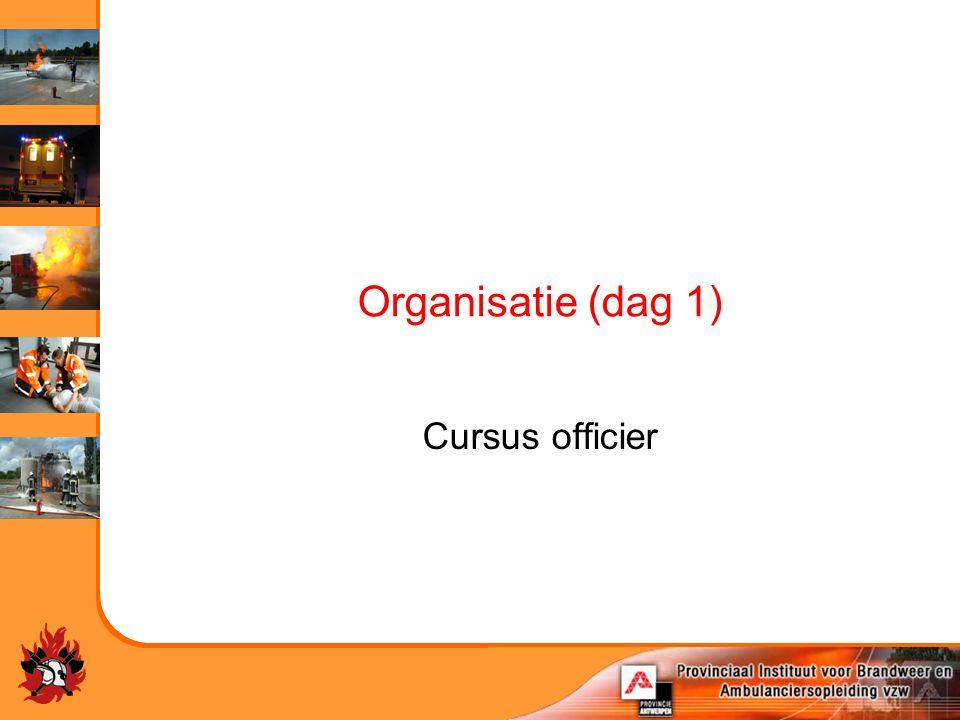 Organisatie (dag 1) Cursus officier