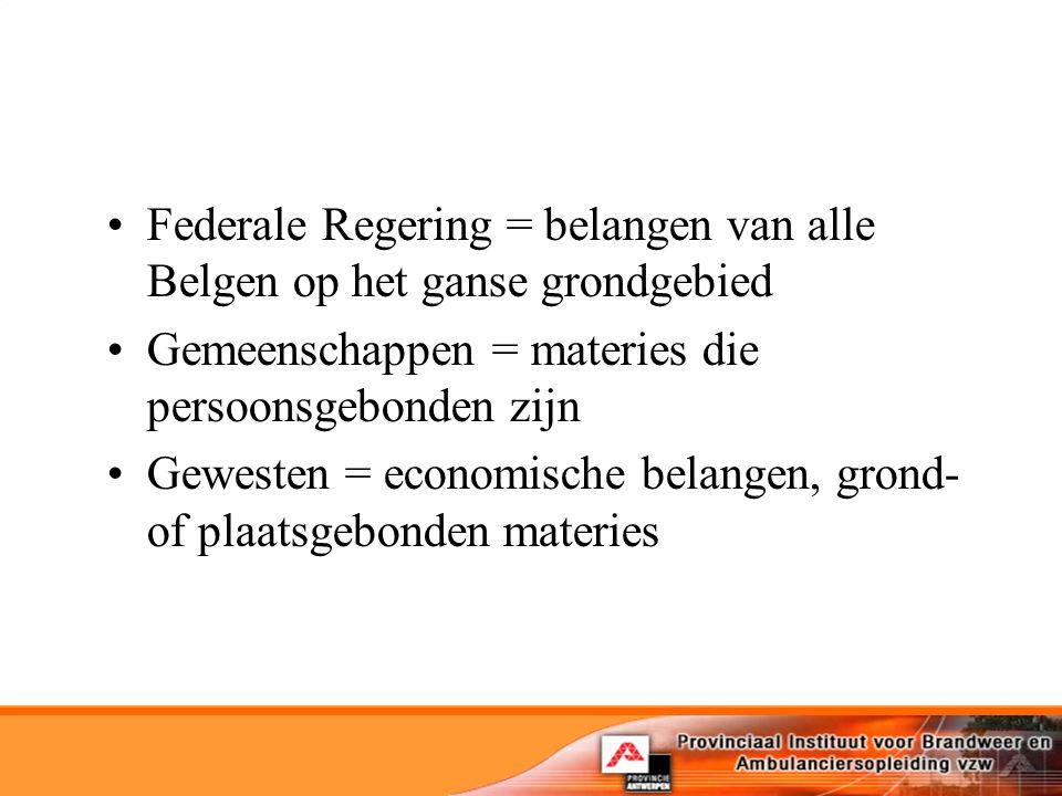Federale Regering = belangen van alle Belgen op het ganse grondgebied Gemeenschappen = materies die persoonsgebonden zijn Gewesten = economische belangen, grond- of plaatsgebonden materies