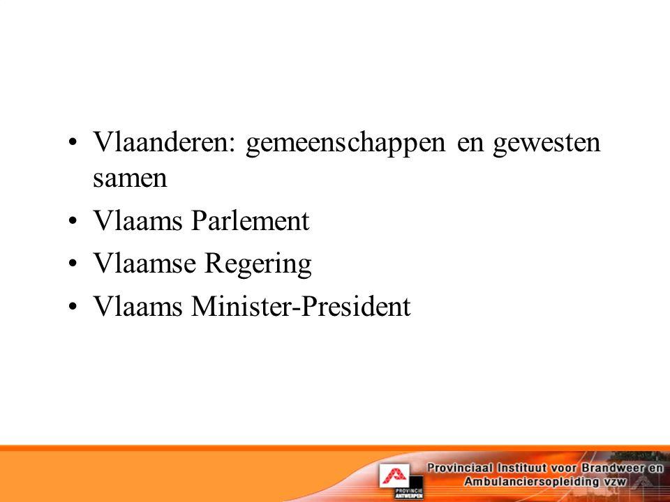 Vlaanderen: gemeenschappen en gewesten samen Vlaams Parlement Vlaamse Regering Vlaams Minister-President