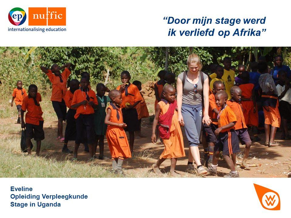 """""""Door mijn stage werd ik verliefd op Afrika """" Eveline Opleiding Verpleegkunde Stage in Uganda"""