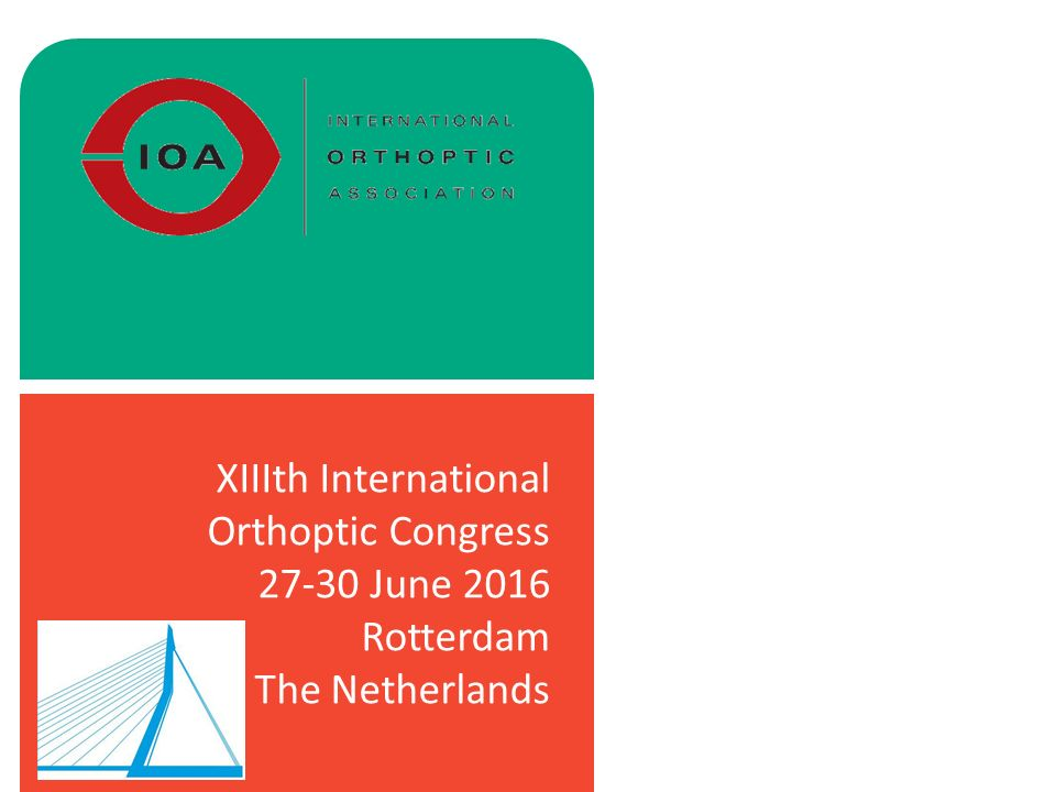 XIIIth International Orthoptic Congress 27-30 June 2016 Rotterdam The Netherlands
