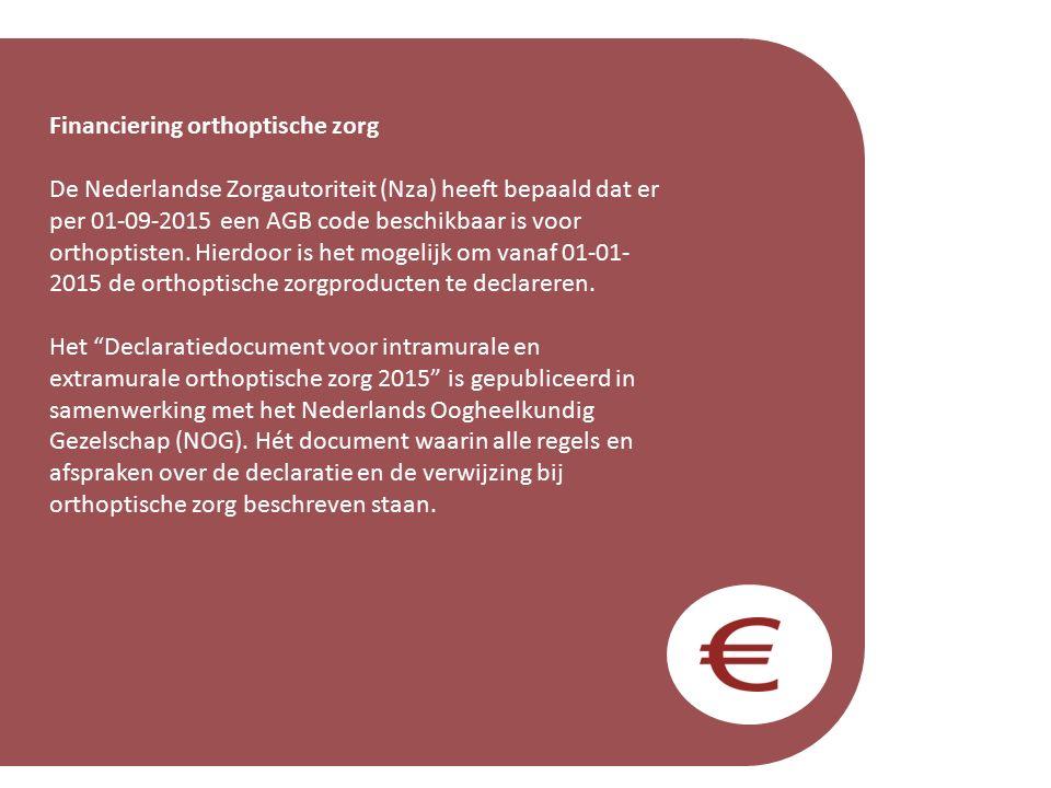 Financiering orthoptische zorg De Nederlandse Zorgautoriteit (Nza) heeft bepaald dat er per 01-09-2015 een AGB code beschikbaar is voor orthoptisten.