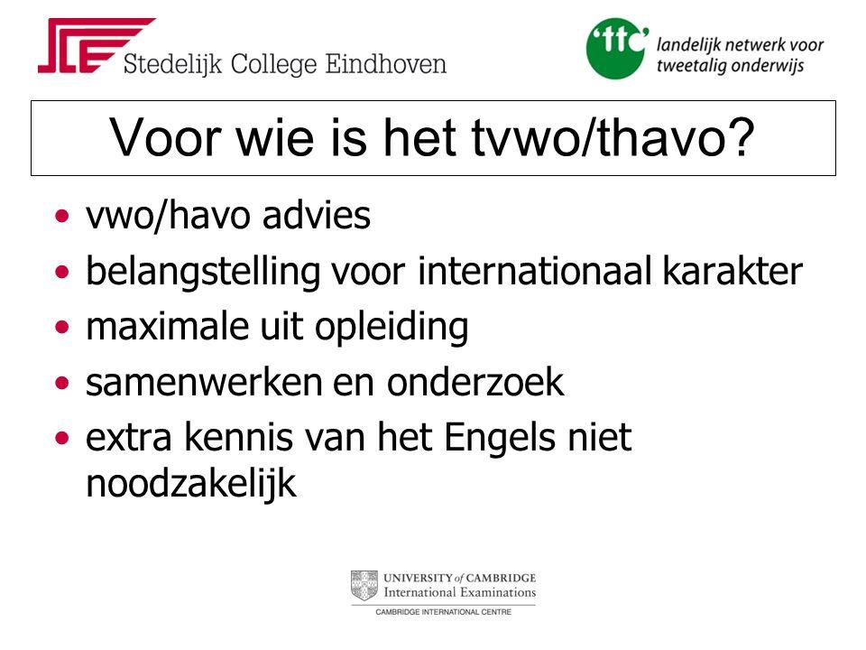 Voor wie is het tvwo/thavo? vwo/havo advies belangstelling voor internationaal karakter maximale uit opleiding samenwerken en onderzoek extra kennis v