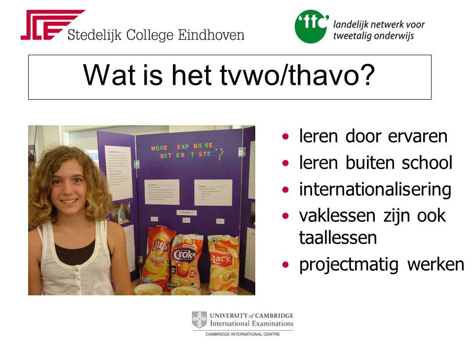Wat is het tvwo/thavo? leren door ervaren leren buiten school internationalisering vaklessen zijn ook taallessen projectmatig werken