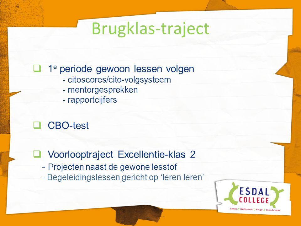 Brugklas-traject  1 e periode gewoon lessen volgen - citoscores/cito-volgsysteem - mentorgesprekken - rapportcijfers  CBO-test  Voorlooptraject Exc