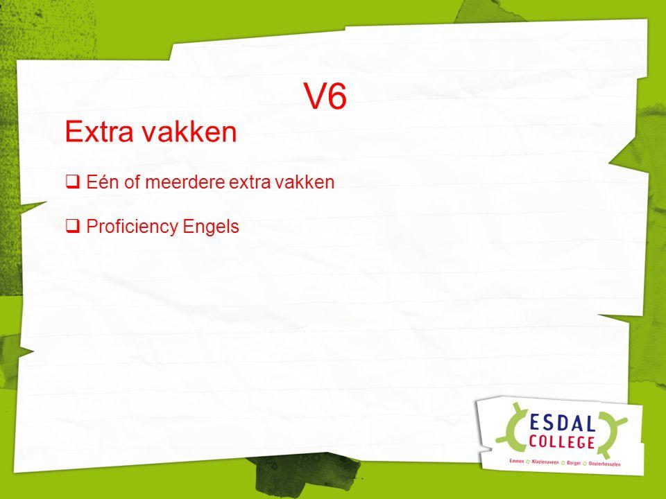 V6 Extra vakken  Eén of meerdere extra vakken  Proficiency Engels
