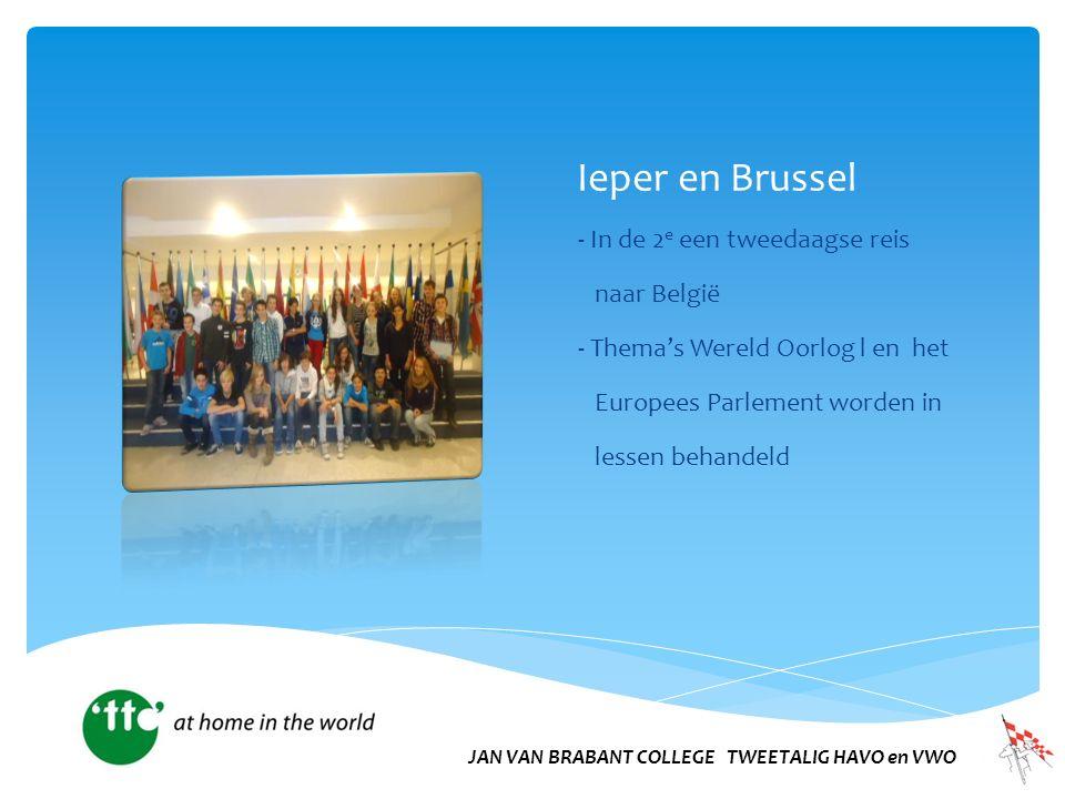 Ieper en Brussel - In de 2 e een tweedaagse reis naar België - Thema's Wereld Oorlog l en het Europees Parlement worden in lessen behandeld JAN VAN BRABANT COLLEGE TWEETALIG HAVO en VWO