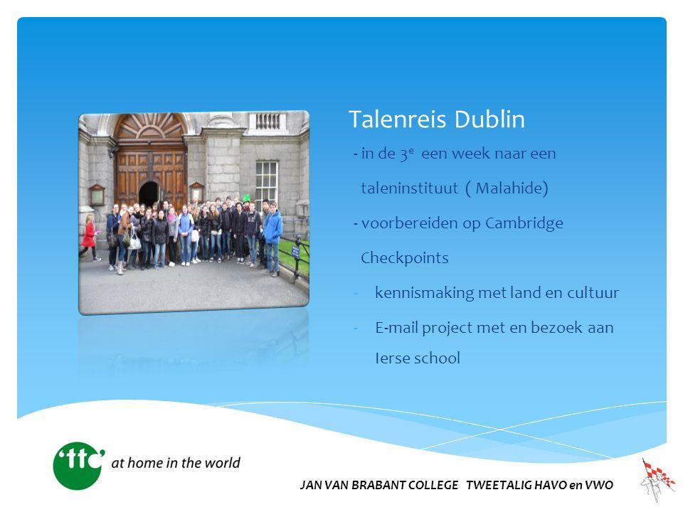 Talenreis Dublin - in de 3 e een week naar een taleninstituut ( Malahide) - voorbereiden op Cambridge Checkpoints -kennismaking met land en cultuur -E-mail project met en bezoek aan Ierse school JAN VAN BRABANT COLLEGE TWEETALIG HAVO en VWO