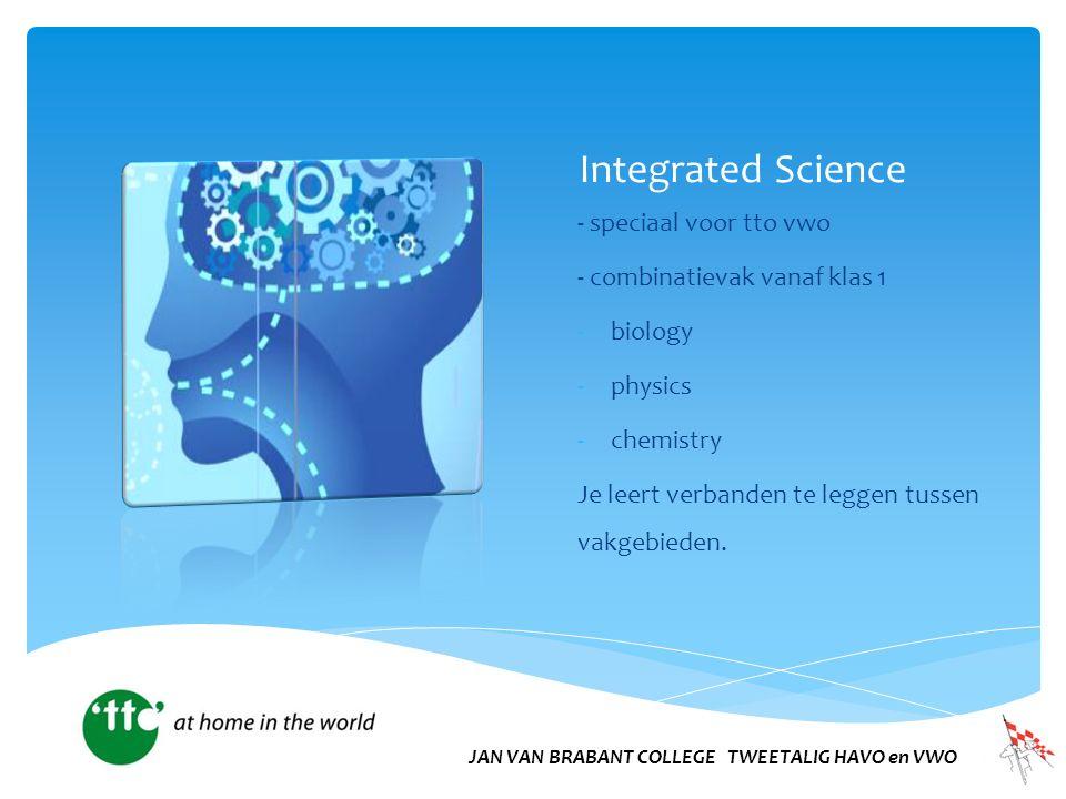 Integrated Science - speciaal voor tto vwo - combinatievak vanaf klas 1 -biology -physics -chemistry Je leert verbanden te leggen tussen vakgebieden.