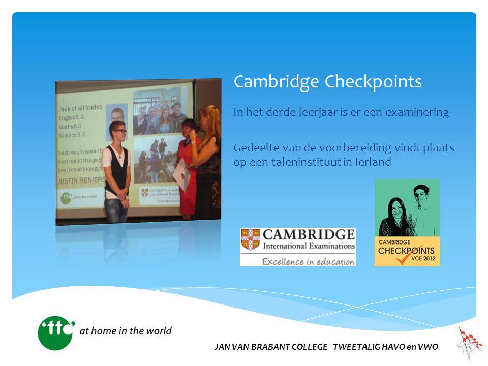 Cambridge Checkpoints In het derde leerjaar is er een examinering Gedeelte van de voorbereiding vindt plaats op een taleninstituut in Ierland JAN VAN BRABANT COLLEGE TWEETALIG HAVO en VWO