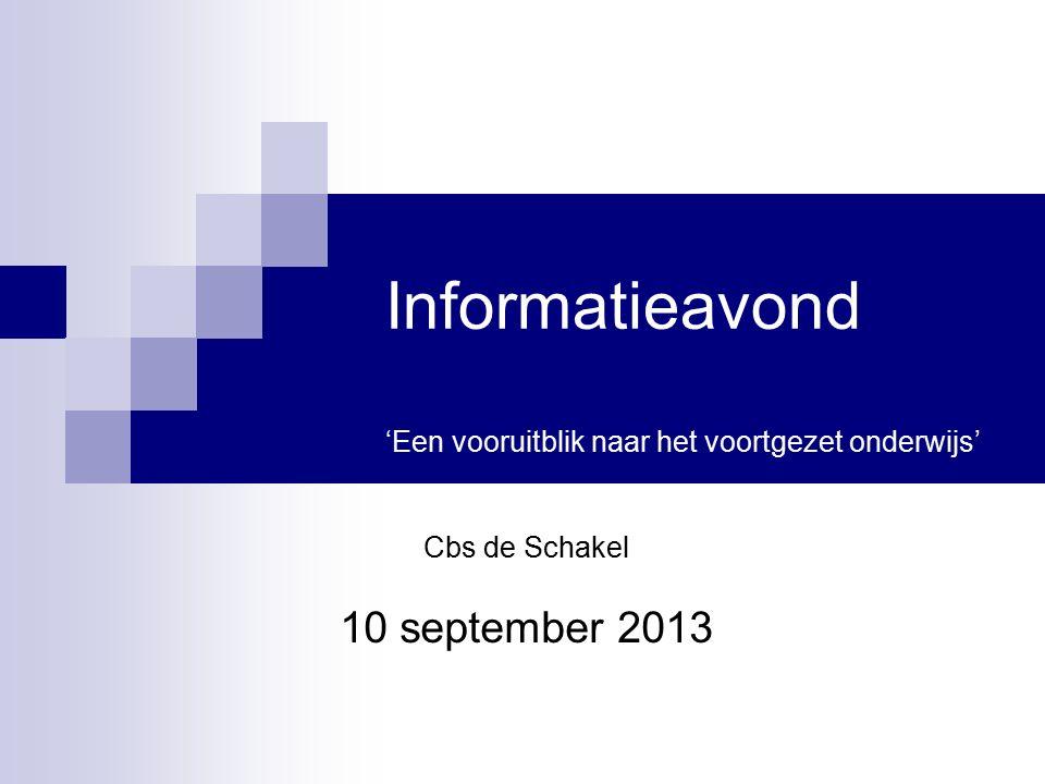 Informatieavond 'Een vooruitblik naar het voortgezet onderwijs' Cbs de Schakel 10 september 2013