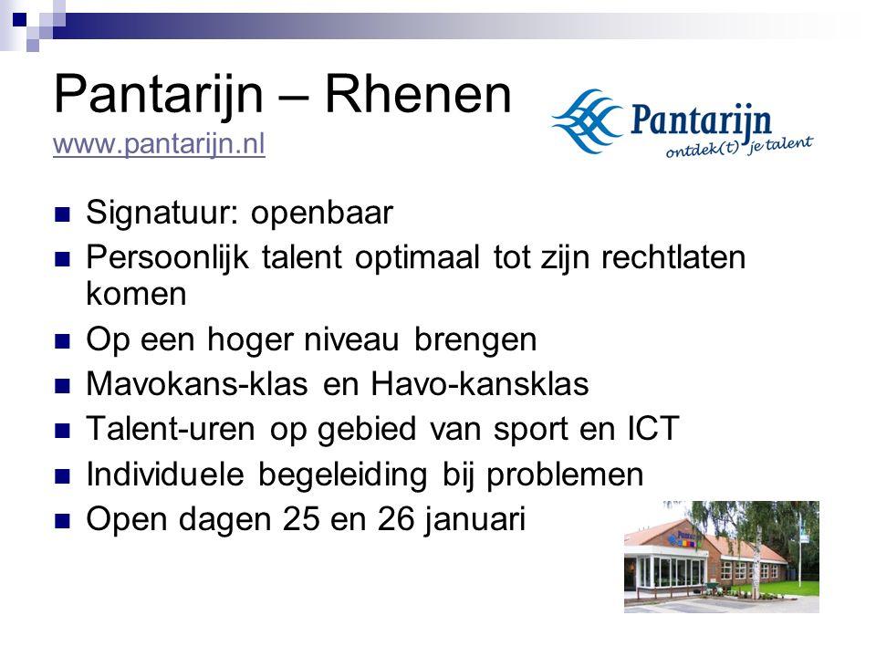 Pantarijn – Rhenen www.pantarijn.nl www.pantarijn.nl Signatuur: openbaar Persoonlijk talent optimaal tot zijn rechtlaten komen Op een hoger niveau brengen Mavokans-klas en Havo-kansklas Talent-uren op gebied van sport en ICT Individuele begeleiding bij problemen Open dagen 25 en 26 januari