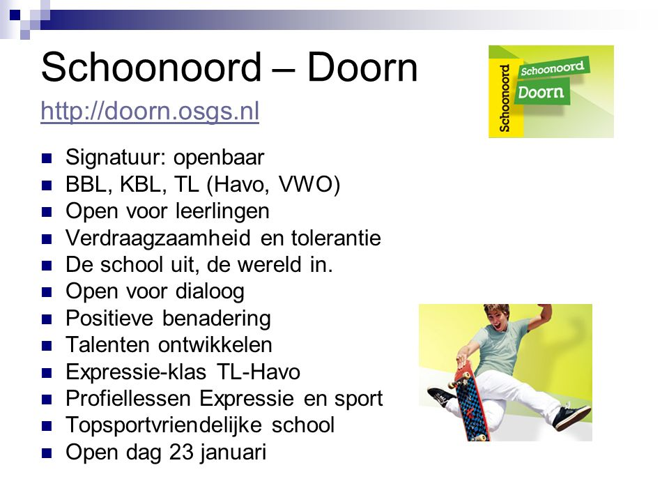 Schoonoord – Doorn http://doorn.osgs.nl http://doorn.osgs.nl Signatuur: openbaar BBL, KBL, TL (Havo, VWO) Open voor leerlingen Verdraagzaamheid en tolerantie De school uit, de wereld in.
