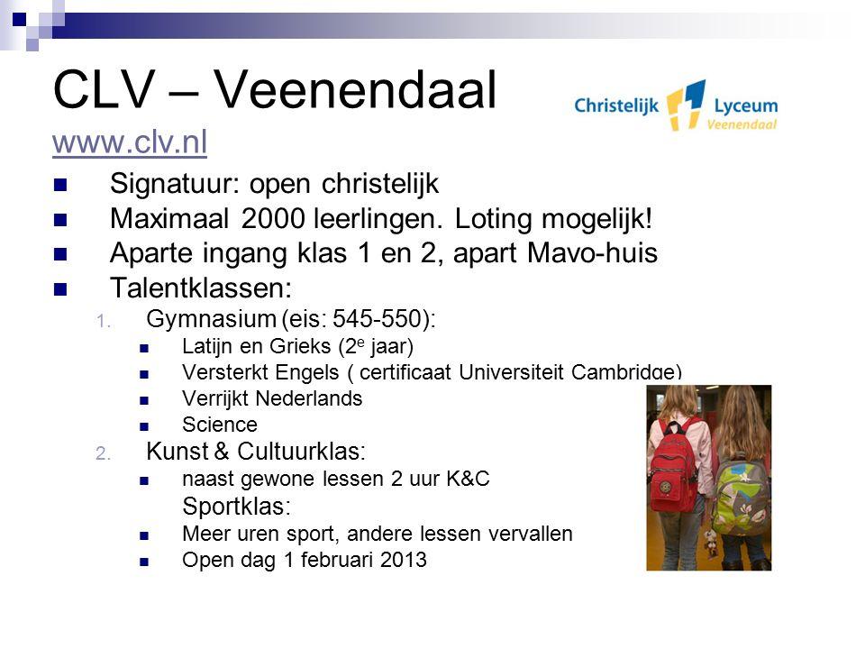 CLV – Veenendaal www.clv.nl www.clv.nl Signatuur: open christelijk Maximaal 2000 leerlingen. Loting mogelijk! Aparte ingang klas 1 en 2, apart Mavo-hu