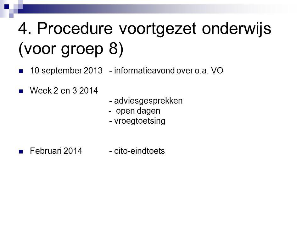 4. Procedure voortgezet onderwijs (voor groep 8) 10 september 2013 - informatieavond over o.a. VO Week 2 en 3 2014 - adviesgesprekken - open dagen - v
