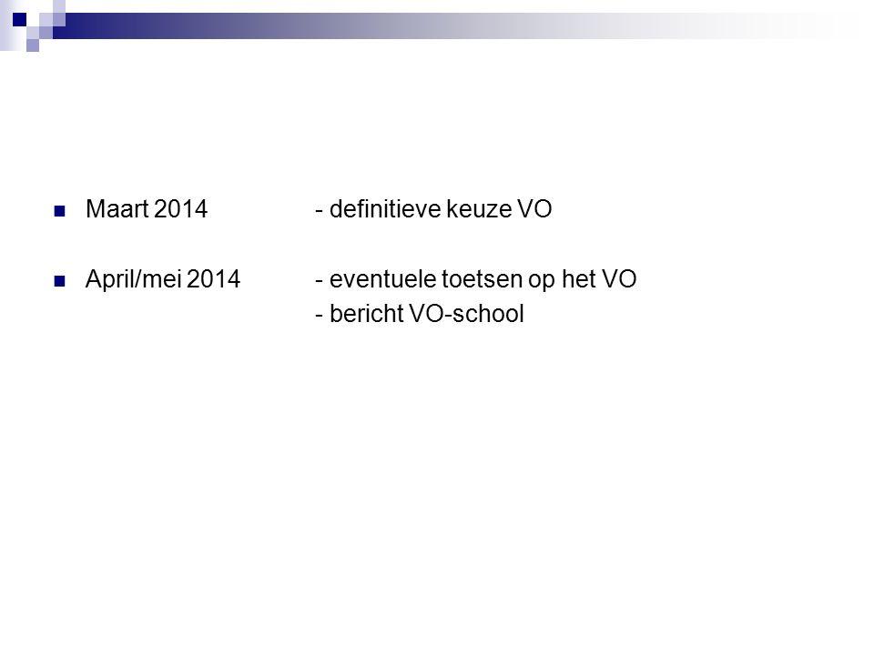 Maart 2014- definitieve keuze VO April/mei 2014- eventuele toetsen op het VO - bericht VO-school