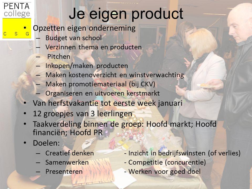 Je eigen product Opzetten eigen onderneming – Budget van school – Verzinnen thema en producten – Pitchen – Inkopen/maken producten – Maken kostenoverz