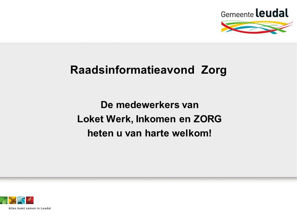 Raadsinformatieavond Zorg De medewerkers van Loket Werk, Inkomen en ZORG heten u van harte welkom!