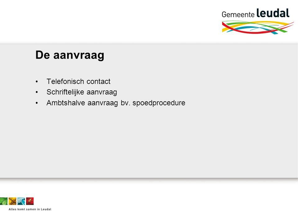 De aanvraag Telefonisch contact Schriftelijke aanvraag Ambtshalve aanvraag bv. spoedprocedure