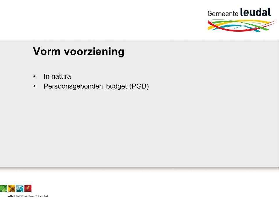 Vorm voorziening In natura Persoonsgebonden budget (PGB)