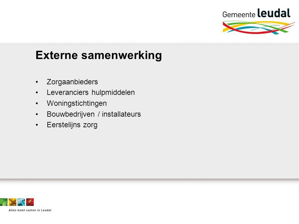 Externe samenwerking Zorgaanbieders Leveranciers hulpmiddelen Woningstichtingen Bouwbedrijven / installateurs Eerstelijns zorg