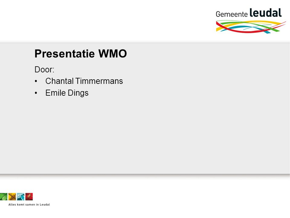 Presentatie WMO Door: Chantal Timmermans Emile Dings