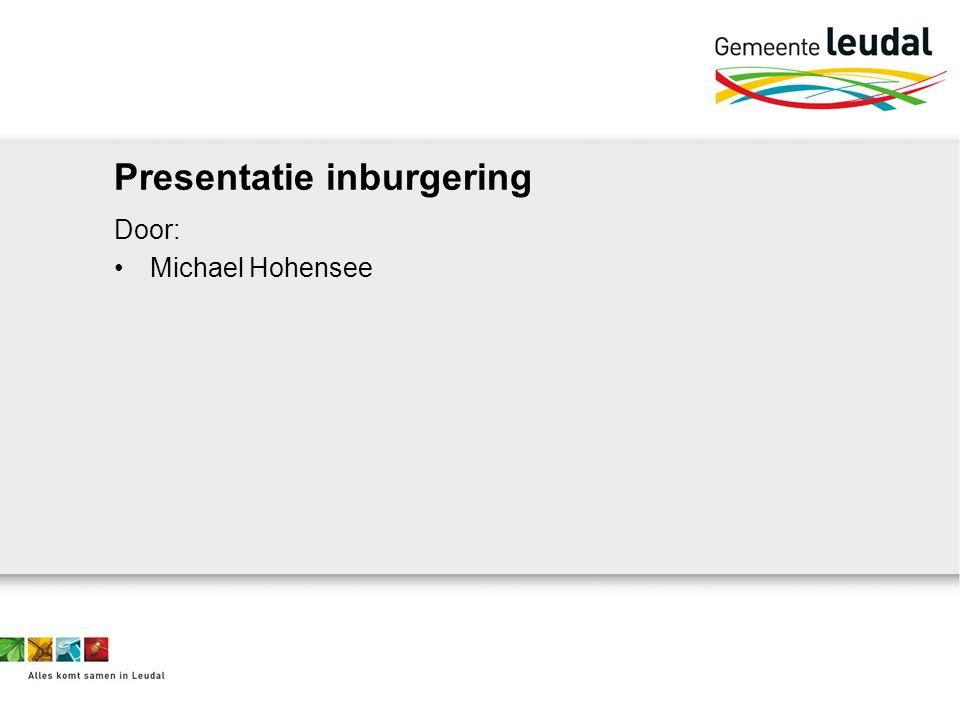 Presentatie inburgering Door: Michael Hohensee