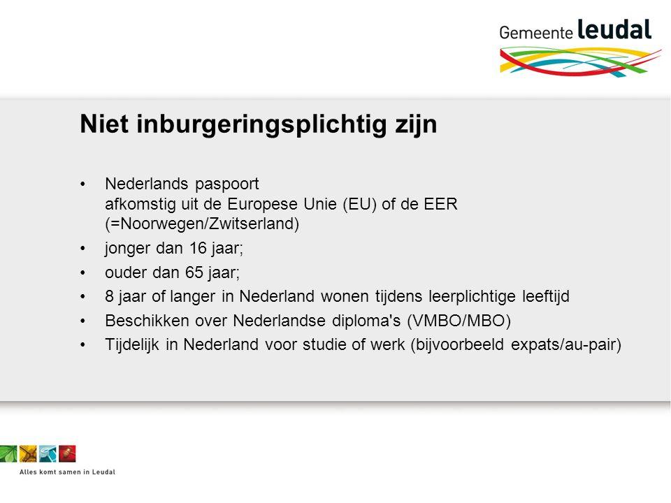 Niet inburgeringsplichtig zijn Nederlands paspoort afkomstig uit de Europese Unie (EU) of de EER (=Noorwegen/Zwitserland) jonger dan 16 jaar; ouder dan 65 jaar; 8 jaar of langer in Nederland wonen tijdens leerplichtige leeftijd Beschikken over Nederlandse diploma s (VMBO/MBO) Tijdelijk in Nederland voor studie of werk (bijvoorbeeld expats/au-pair)
