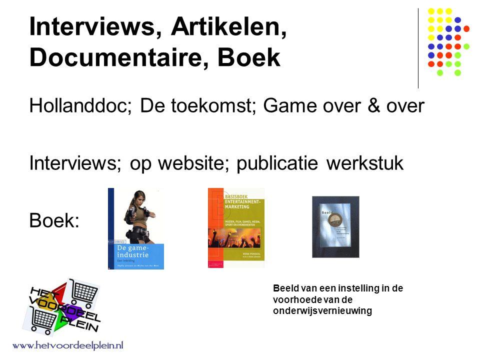 Interviews, Artikelen, Documentaire, Boek Hollanddoc; De toekomst; Game over & over Interviews; op website; publicatie werkstuk Boek: Beeld van een instelling in de voorhoede van de onderwijsvernieuwing