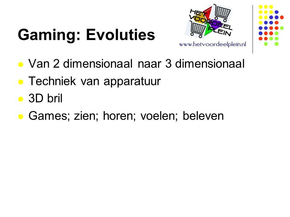Gaming: Evoluties Van 2 dimensionaal naar 3 dimensionaal Techniek van apparatuur 3D bril Games; zien; horen; voelen; beleven