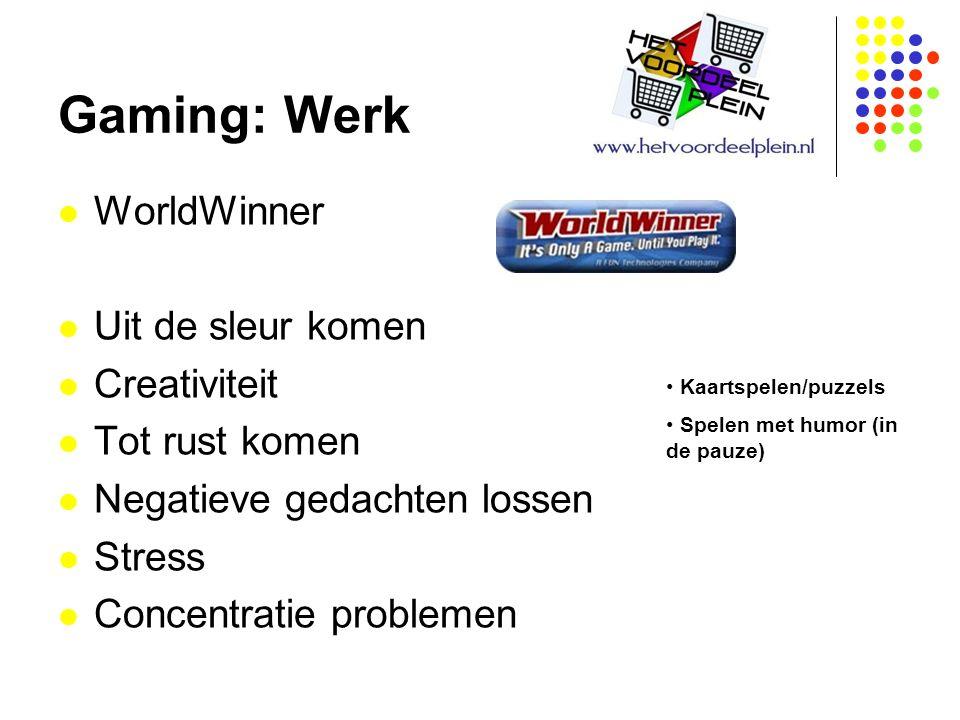 Gaming: Werk WorldWinner Uit de sleur komen Creativiteit Tot rust komen Negatieve gedachten lossen Stress Concentratie problemen Kaartspelen/puzzels Spelen met humor (in de pauze)
