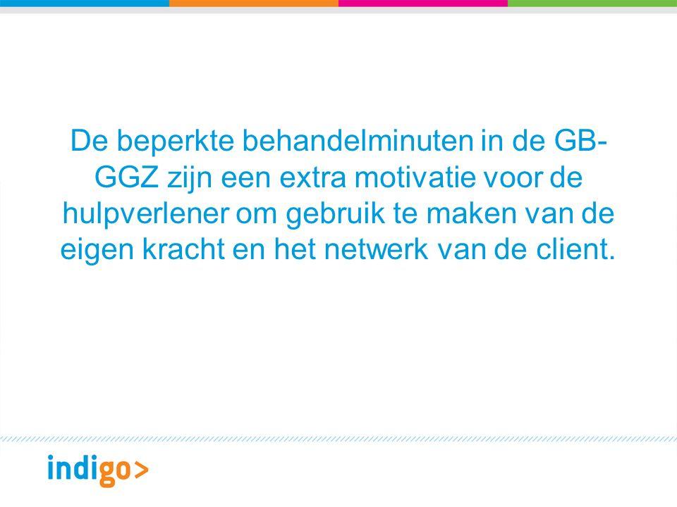 De beperkte behandelminuten in de GB- GGZ zijn een extra motivatie voor de hulpverlener om gebruik te maken van de eigen kracht en het netwerk van de client.