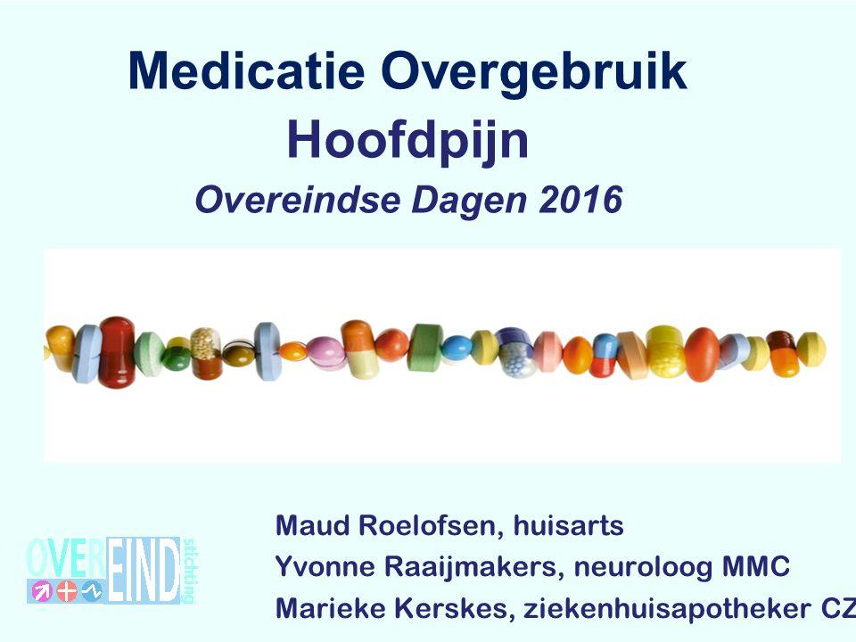 Medicatie Overgebruik Hoofdpijn Overeindse Dagen 2016 Maud Roelofsen, huisarts Yvonne Raaijmakers, neuroloog MMC Marieke Kerskes, ziekenhuisapotheker CZE