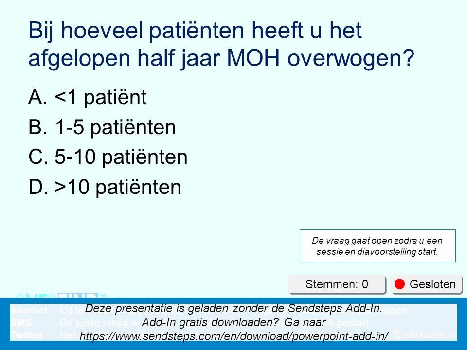 Bij hoeveel patiënten heeft u het afgelopen half jaar MOH overwogen.