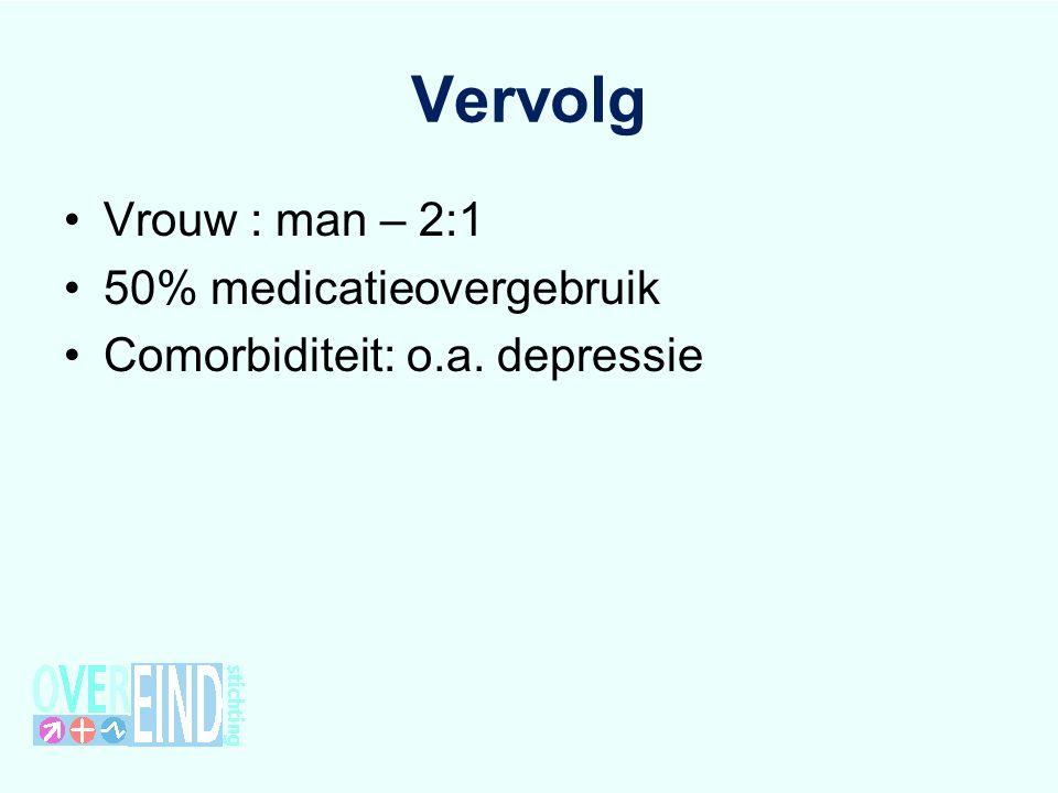 Vervolg Vrouw : man – 2:1 50% medicatieovergebruik Comorbiditeit: o.a. depressie